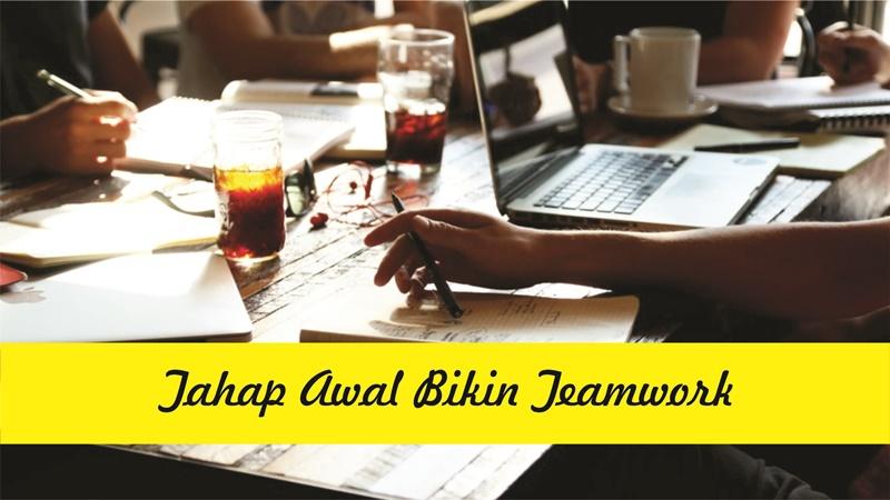 Tahap Awal Bikin Teamwork