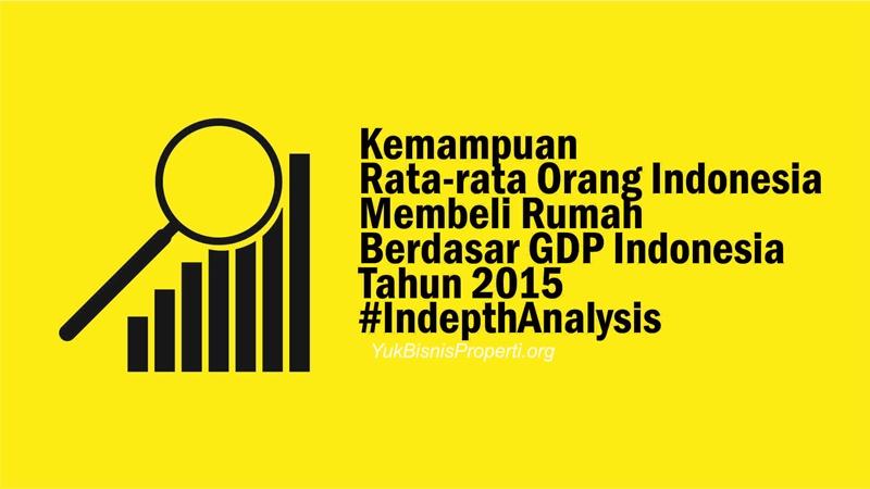Kemampuan Rata-rata Orang Indonesia Membeli Rumah Berdasar GDP Indonesia Tahun 2015
